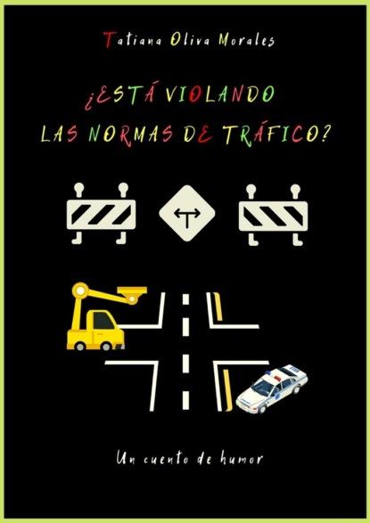 Tatiana Oliva Morales ¿Está violando las normas de tráfico? Un cuento de humor