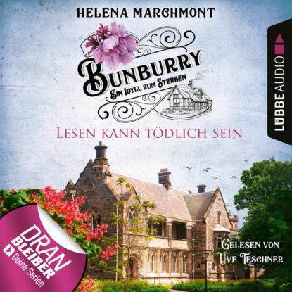 Helena Marchmont Lesen kann tödlich sein - Bunburry - Ein Idyll zum Sterben, Folge 9 (Ungekürzt) helena marchmont tod eines charmeurs ein idyll zum sterben ein englischer cosy krimi bunburry folge 4 ungekürzt