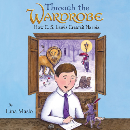 Lina Maslo Through the Wardrobe - How C. S. Lewis Created Narnia (Unabridged) c s lewis how to pray