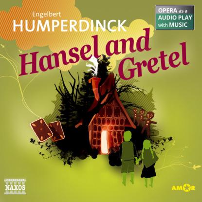 Engelbert Humperdinck Hansel and Gretel - Opera as a Audio play with Music алексеева л ред hansel and gretel