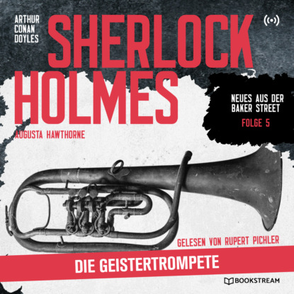 Sir Arthur Conan Doyle Sherlock Holmes: Die Geistertrompete - Neues aus der Baker Street, Folge 5 (Ungekürzt) christian humberg mission genesis die zweite erde folge 5 angriff ungekürzt