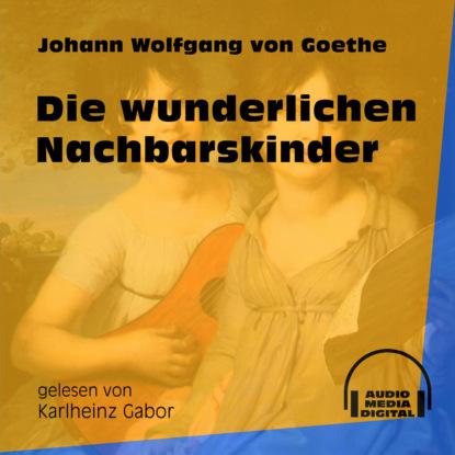 Фото - Johann Wolfgang von Goethe Die wunderlichen Nachbarskinder (Ungekürzt) johann wolfgang von goethe morphologie