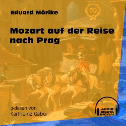 Eduard Friedrich Mörike Mozart auf der Reise nach Prag (Ungekürzt) eduard friedrich mörike auswahl aus den dichtungen eduard mörikes