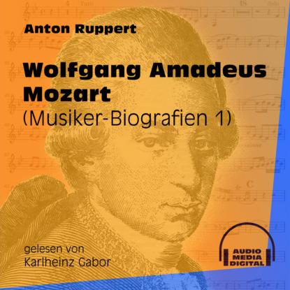 Anton Ruppert Wolfgang Amadeus Mozart - Musiker-Biografien, Folge 1 (Ungekürzt) karl barth wolfgang amadeus mozart