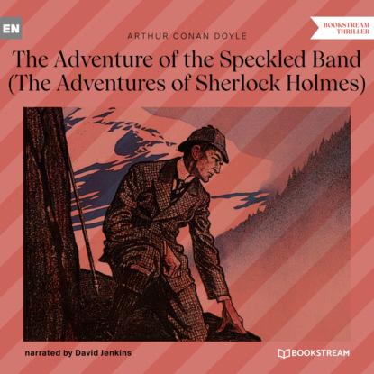 Фото - Sir Arthur Conan Doyle The Adventure of the Speckled Band - The Adventures of Sherlock Holmes (Unabridged) arthur conan doyle casebook of sherlock holmes
