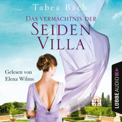 Tabea Bach Das Vermächtnis der Seidenvilla - Seidenvilla-Saga, Teil 3 (Ungekürzt) robin hobb der freibeuter teil 1 das geheimnis der seelenschiffe band 3 ungekürzt