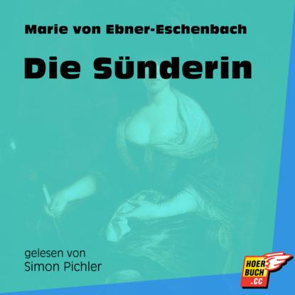 Фото - Marie von Ebner-Eschenbach Die Sünderin (Ungekürzt) marie von ebner eschenbach der muff ungekürzt