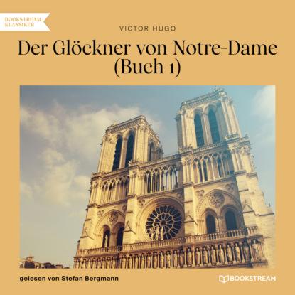 Der Gl?ckner von Notre-Dame, Buch 1 (Ungek?rzt)