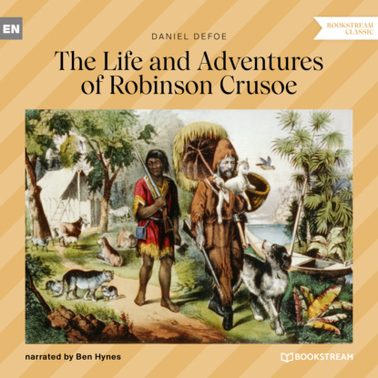 The Life and Adventures of Robinson Crusoe (Unabridged)