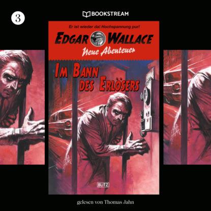 Im Bann des Erl?sers - Edgar Wallace - Neue Abenteuer, Band 3 (Ungek?rzt)
