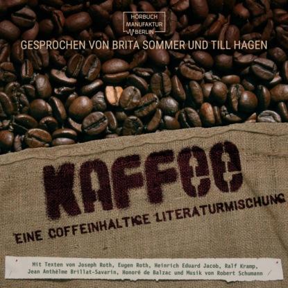 Kaffee - Eine coffeinhaltige Literaturmischung (ungek?rzt)