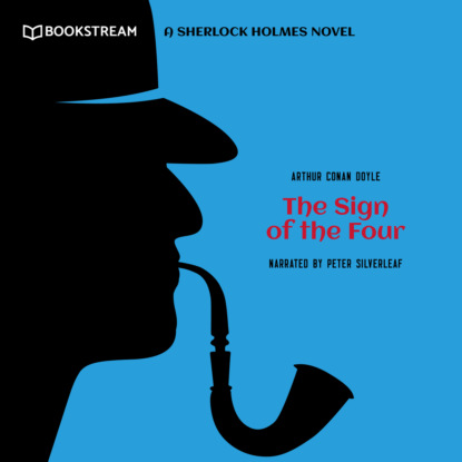 Sir Arthur Conan Doyle The Sign of the Four - A Sherlock Holmes Novel (Unabridged) недорого