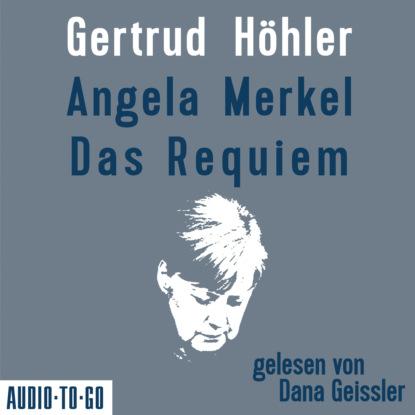 Gertrud Höhler Angela Merkel - Das Requiem (Ungekürzt)