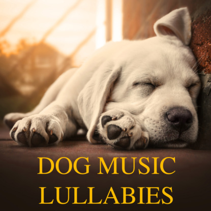 Pet Jones Dog Music Lullabies (Relaxing Piano Music for Dogs and Soothing Sleeping Music for Pets) mikael niemi popular music