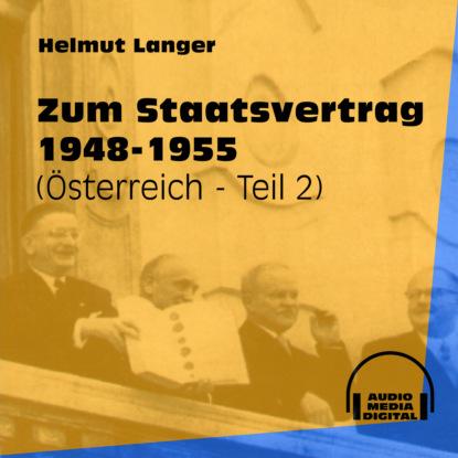 Фото - Helmut Langer Zum Staatsvertrag 1948-1955 - Österreich, Teil 2 (Ungekürzt) helmut langer machtübernahme bis zum einmarsch in böhmen 1933 1939 das dritte reich teil 1 ungekürzt