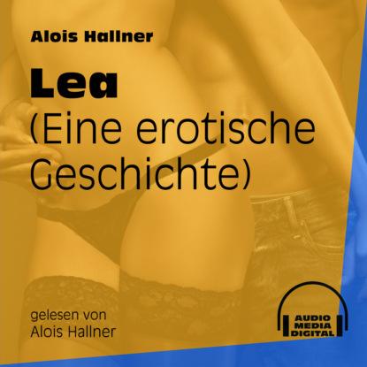 Alois Hallner Lea - Eine erotische Geschichte (Ungekürzt) shannon lewis der gärtner erotische geschichte