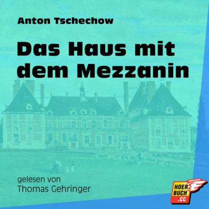 Фото - Anton Tschechow Das Haus mit dem Mezzanin (Ungekürzt) felicitas rose das haus mit den grünen fensterläden