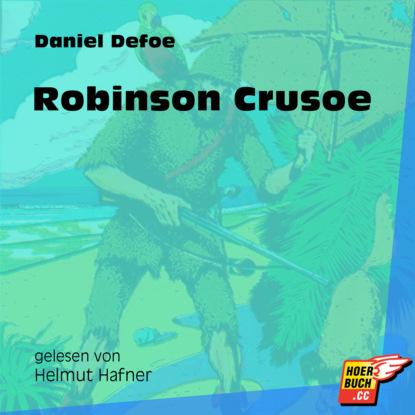 Фото - Daniel Defoe Robinson Crusoe (Ungekürzt) daniel defoe robinson crusoe mermaids classics