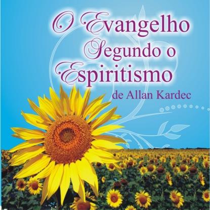Allan Kardec O Evangelho segundo o Espiritismo (Integral) francisca fortes o sumiço de mariana integral