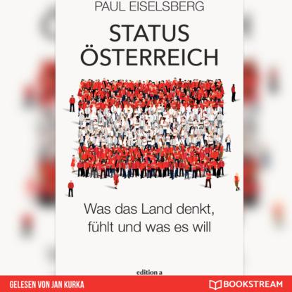 Paul Eiselsberg Status Österreich - Was das Land denkt, fühlt und was es will (Ungekürzt) thea lindner das was zahlt