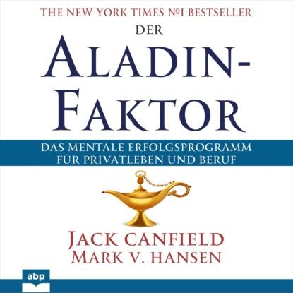 Der Aladin-Faktor - Das mentale Erfolgsprogramm f?r Privatleben und Beruf (Ungek?rzt)