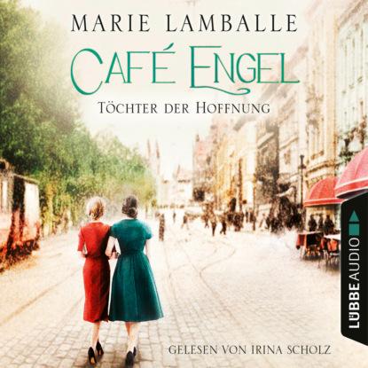 Marie Lamballe Töchter der Hoffnung - Café Engel, Teil 3 (Ungekürzt) sabine städing petronella apfelmus teil 7 hexenschnupfen fürchten sich heckenschrate der größte wichtel der welt