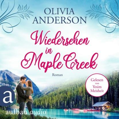 OLIVIA ANDERSON Wiedersehen in Maple Creek - Die Liebe wohnt in Maple Creek, Band 1 (Ungekürzt) недорого