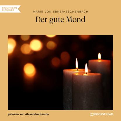 Фото - Marie von Ebner-Eschenbach Der gute Mond (Ungekürzt) marie sonnenfeld kuss der venus