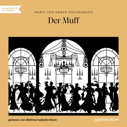 Фото - Marie von Ebner-Eschenbach Der Muff (Ungekürzt) marie von ebner eschenbach der muff ungekürzt