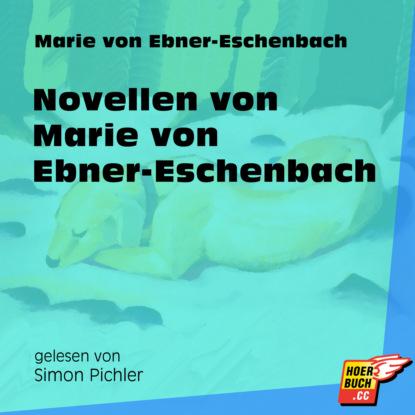Фото - Marie von Ebner-Eschenbach Novellen von Marie von Ebner-Eschenbach (Ungekürzt) marie von ebner eschenbach der muff ungekürzt