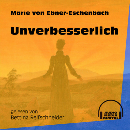 Фото - Marie von Ebner-Eschenbach Unverbesserlich (Ungekürzt) marie von ebner eschenbach der muff ungekürzt