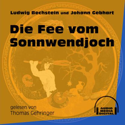 Ludwig Bechstein Die Fee vom Sonnwendjoch (Ungekürzt) недорого