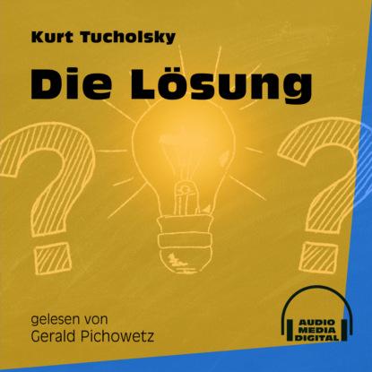 Kurt Tucholsky Die Lösung (Ungekürzt) kurt tucholsky die kunst falsch zu reisen ungekürzt