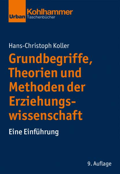 Фото - Hans-Christoph Koller Grundbegriffe, Theorien und Methoden der Erziehungswissenschaft mathilde von der nellen streng geprüft