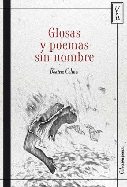 Фото - Beatriz Celina Glosas y poemas sin nombre pat casalà contradirección sin frenos y sin ti
