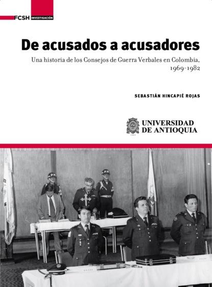 Sebastián Hincapié Rojas De acusados a acusadores alberto rojas puyo la paz un largo proceso