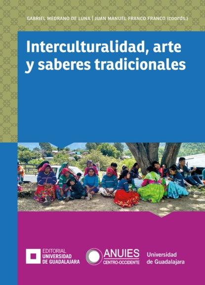 Bertha Yolanda Quintero Maciel Interculturalidad, arte y saberes tradicionales carlos zolla la unam y los pueblos indígenas