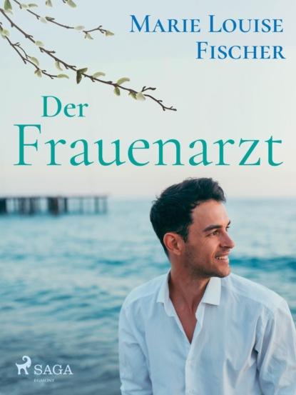 Фото - Marie Louise Fischer Der Frauenarzt - Unterhaltungsroman marie louise fischer kinderärztin dr katja holm