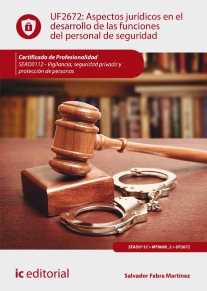 Salvador Fabra Martínez Aspectos jurídicos en el desarrollo de las funciones del personal de seguridad. SEAD0112 alberto prada galvis aspectos jurídicos y bioéticos de los derechos sexuales y reproductivos en menores de edad