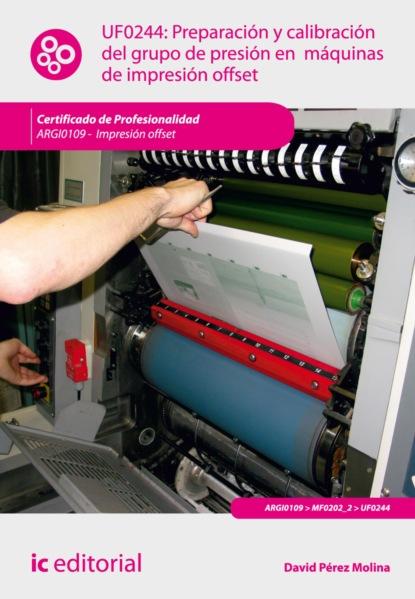 Фото - David Pérez Molina Preparación y calibración del grupo de presión en máquinas de impresión offset. ARGI0109 david martín portillo el orden de la existencia