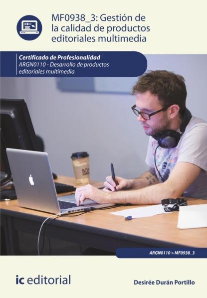 Desirée Durán Portillo Gestión de la calidad de productos editoriales multimedia. ARGN0110 francisco sergio cobos jiménez proyectos de productos editoriales multimedia argn0110
