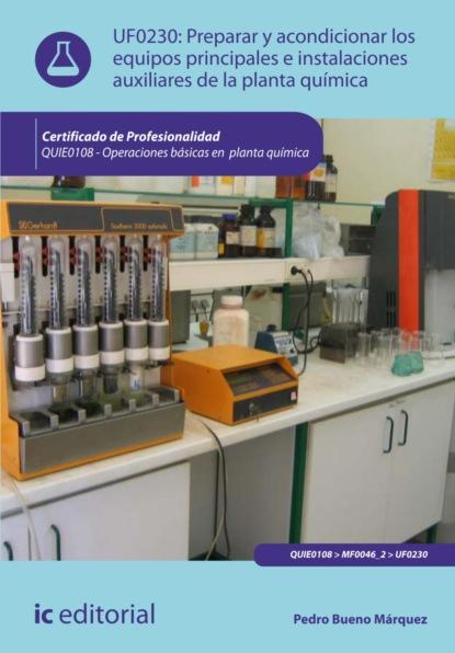 Pedro Bueno Márquez Preparar y acondicionar los equipos principales e instalaciones auxiliares de la planta química. QUIE0108 бонапарт м женская сексуальность de la sexualit e de la femme