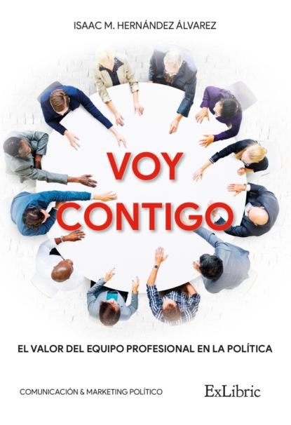 Фото - Isaac Manuel Hernández Álvarez Voy contigo группа авторов la iniciación de la política