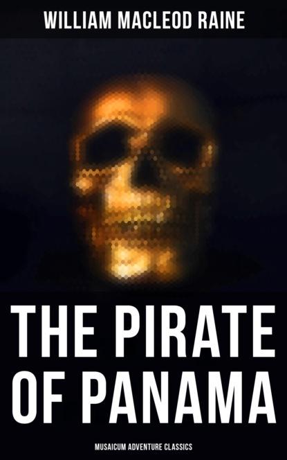 Фото - William MacLeod Raine The Pirate of Panama (Musaicum Adventure Classics) allan cole sten and the pirate queen