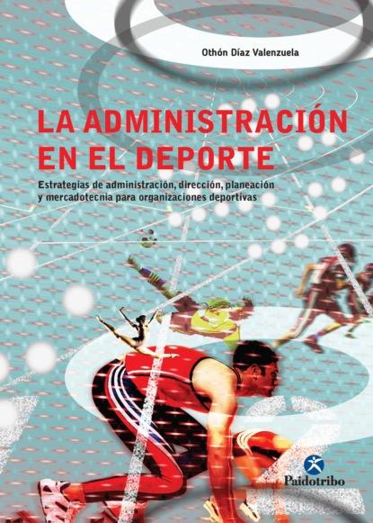 Othón Díaz Valenzuela La administración en el deporte rubén acosta hernández gestión y administración de organizaciones deportivas