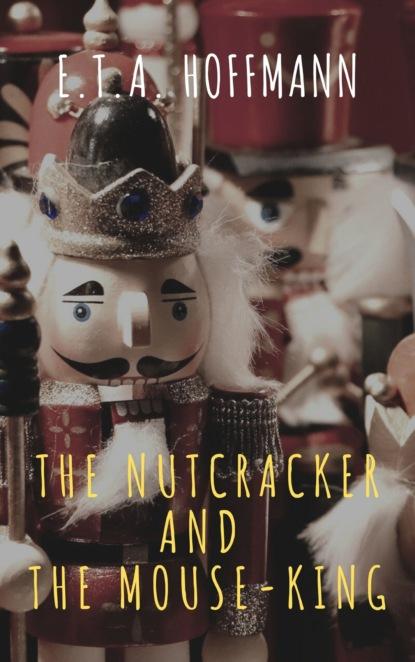 E. T. A. Hoffmann The Nutcracker and the Mouse-King cozy classics the nutcracker
