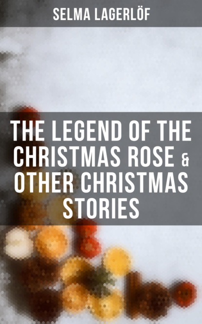 The Legend of the Christmas Rose & Other Christmas Stories