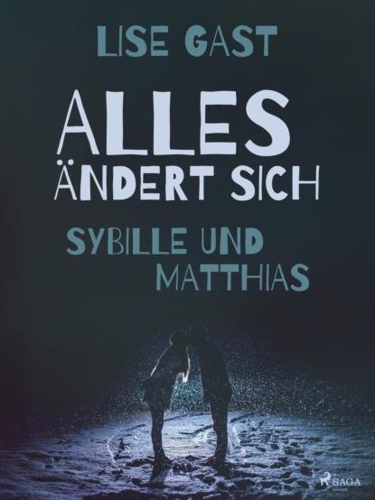 Lise Gast Alles ändert sich - Sybille und Matthias lise gast zeit der bewährung sybille und die anderen