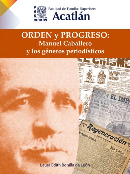Фото - Laura Edith Bonilla de León Orden y progreso: Manuel Caballero y los géneros periodísticos julia london trampa a un caballero