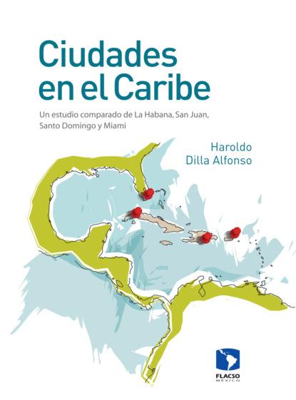 Haroldo Dilla Alfonso Ciudades en el Caribe